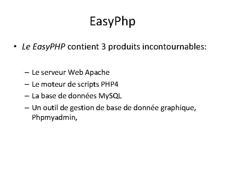 Easy. Php • Le Easy. PHP contient 3 produits incontournables: – Le serveur Web