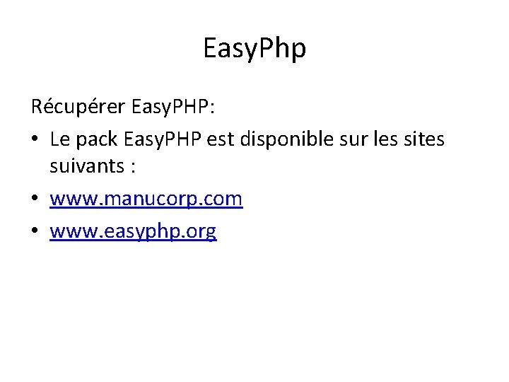 Easy. Php Récupérer Easy. PHP: • Le pack Easy. PHP est disponible sur les
