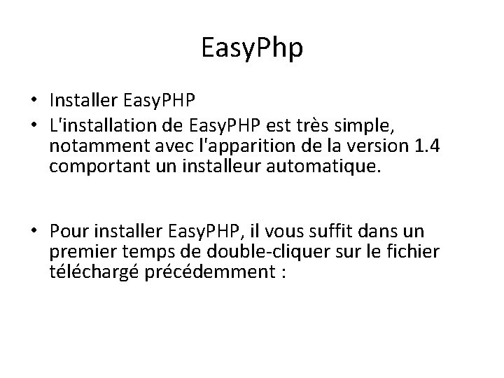 Easy. Php • Installer Easy. PHP • L'installation de Easy. PHP est très simple,