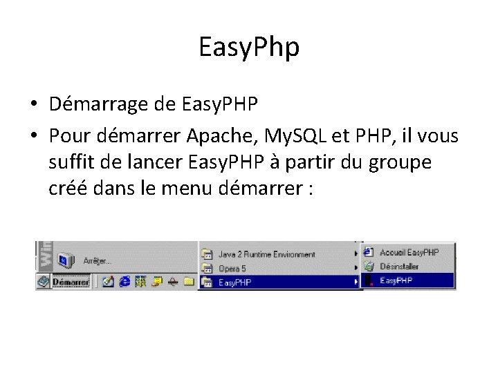 Easy. Php • Démarrage de Easy. PHP • Pour démarrer Apache, My. SQL et