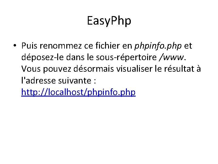 Easy. Php • Puis renommez ce fichier en phpinfo. php et déposez-le dans le