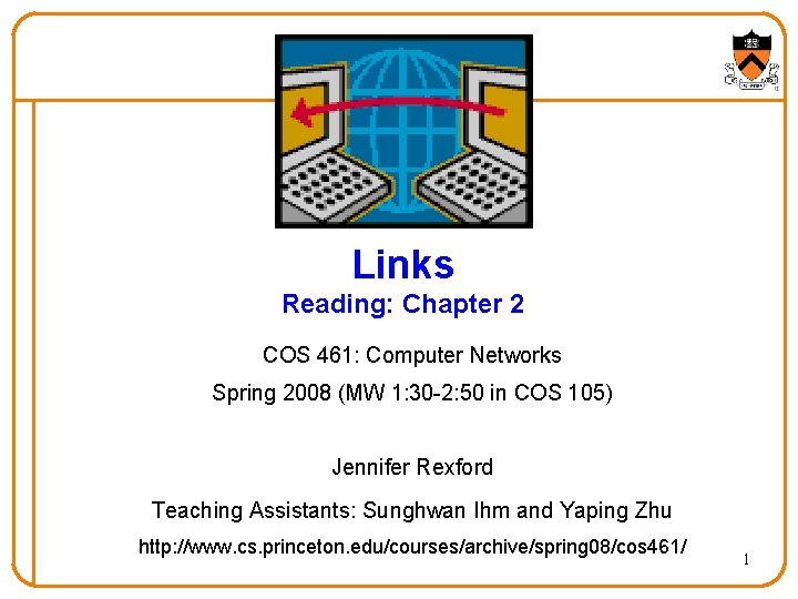 Links Reading: Chapter 2 COS 461: Computer Networks Spring 2008 (MW 1: 30 -2: