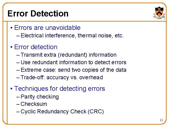 Error Detection • Errors are unavoidable – Electrical interference, thermal noise, etc. • Error