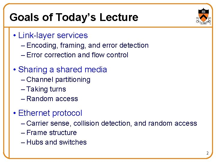 Goals of Today's Lecture • Link-layer services – Encoding, framing, and error detection –