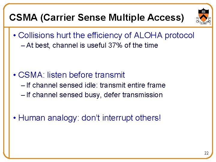 CSMA (Carrier Sense Multiple Access) • Collisions hurt the efficiency of ALOHA protocol –