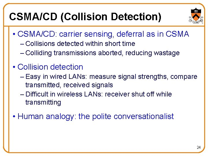 CSMA/CD (Collision Detection) • CSMA/CD: carrier sensing, deferral as in CSMA – Collisions detected