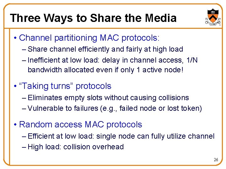 Three Ways to Share the Media • Channel partitioning MAC protocols: – Share channel