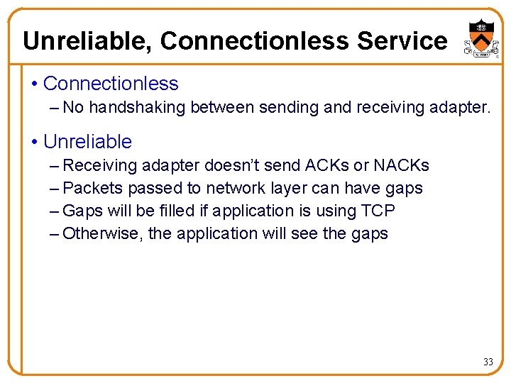 Unreliable, Connectionless Service • Connectionless – No handshaking between sending and receiving adapter. •
