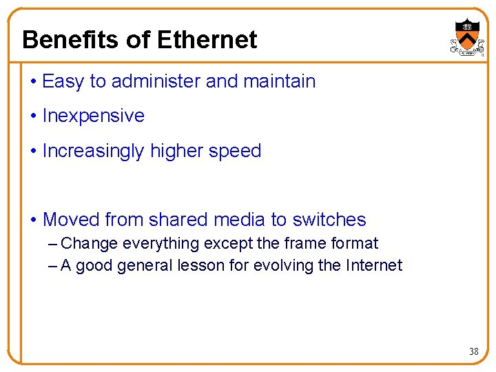 Benefits of Ethernet • Easy to administer and maintain • Inexpensive • Increasingly higher