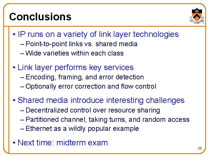 Conclusions • IP runs on a variety of link layer technologies – Point-to-point links