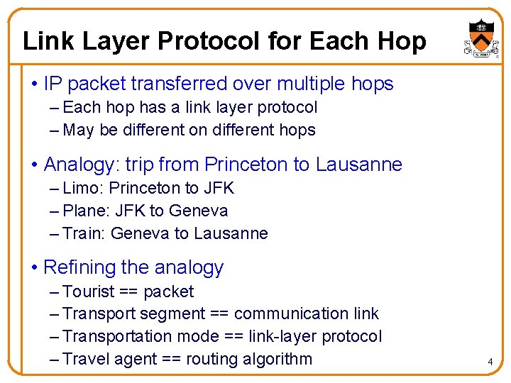 Link Layer Protocol for Each Hop • IP packet transferred over multiple hops –