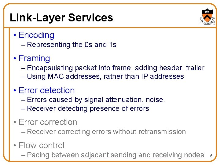 Link-Layer Services • Encoding – Representing the 0 s and 1 s • Framing