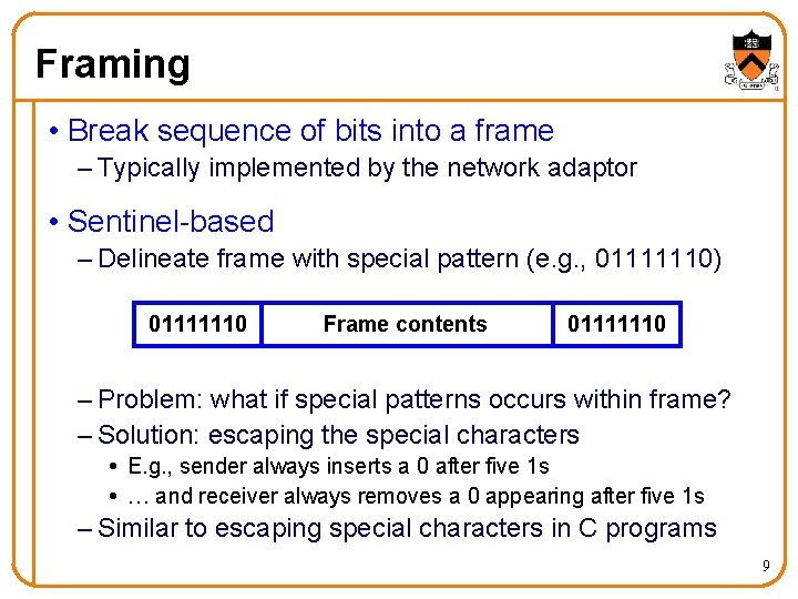 Framing • Break sequence of bits into a frame – Typically implemented by the