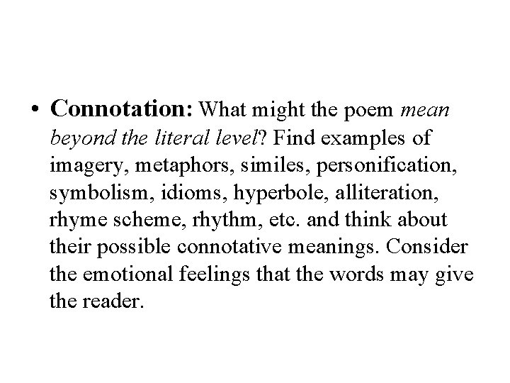 • Connotation: What might the poem mean beyond the literal level? Find examples