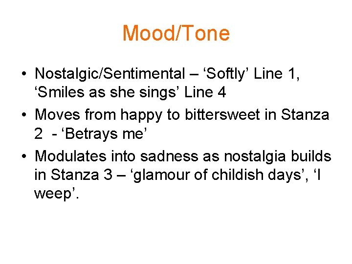 Mood/Tone • Nostalgic/Sentimental – 'Softly' Line 1, 'Smiles as she sings' Line 4 •