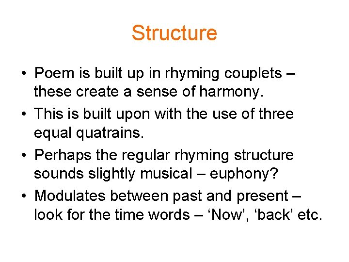 Structure • Poem is built up in rhyming couplets – these create a sense