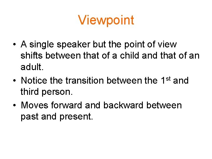 Viewpoint • A single speaker but the point of view shifts between that of