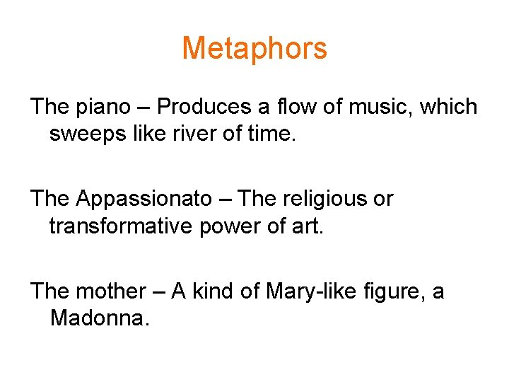 Metaphors The piano – Produces a flow of music, which sweeps like river of