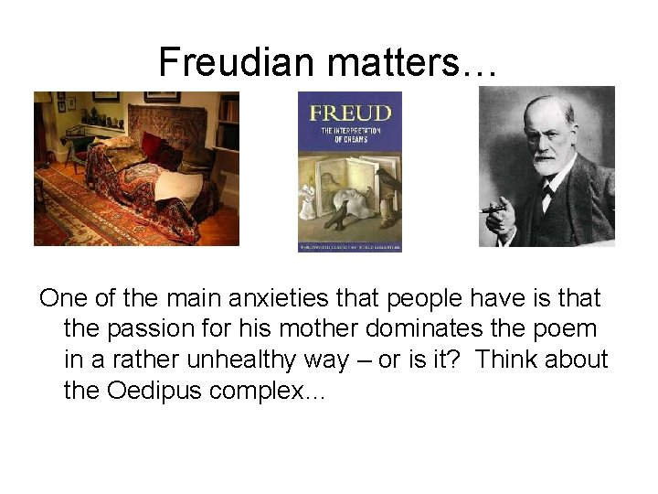 Freudian matters… One of the main anxieties that people have is that the passion