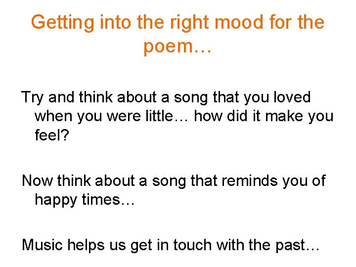 Getting into the right mood for the poem… Try and think about a song