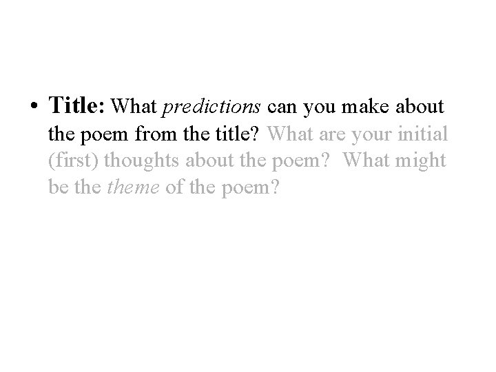 • Title: What predictions can you make about the poem from the title?