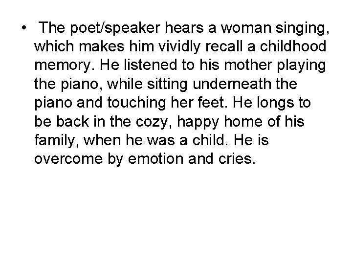 • The poet/speaker hears a woman singing, which makes him vividly recall a