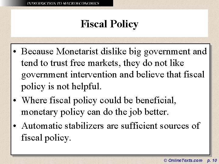 Fiscal Policy • Because Monetarist dislike big government and tend to trust free markets,