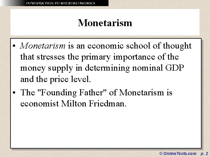 Monetarism • Monetarism is an economic school of thought that stresses the primary importance