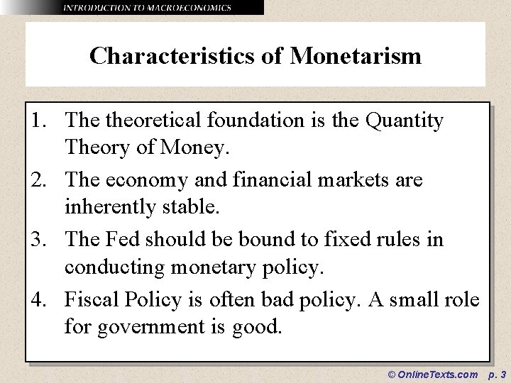 Characteristics of Monetarism 1. The theoretical foundation is the Quantity Theory of Money. 2.
