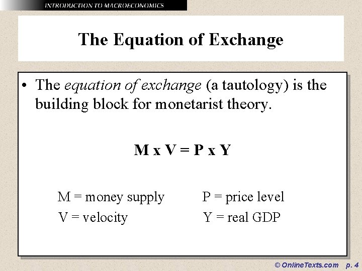 The Equation of Exchange • The equation of exchange (a tautology) is the building