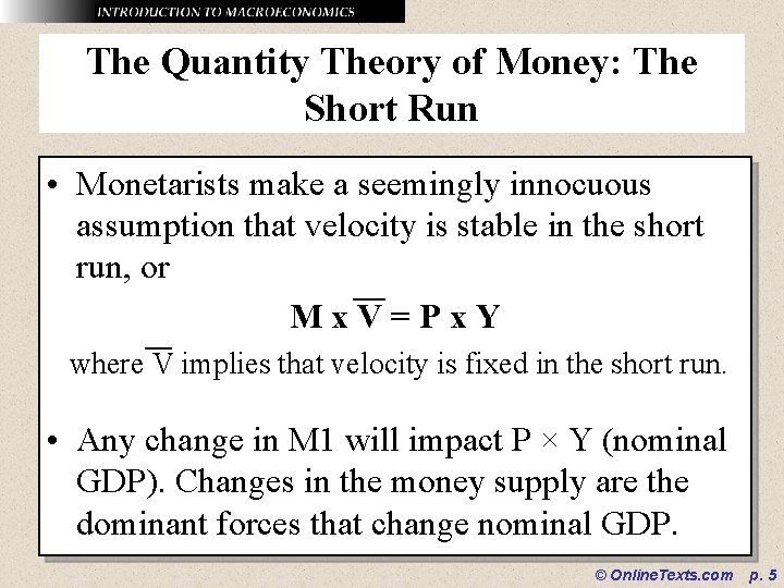 The Quantity Theory of Money: The Short Run • Monetarists make a seemingly innocuous