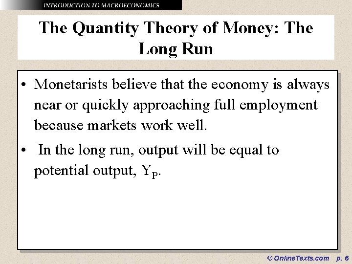 The Quantity Theory of Money: The Long Run • Monetarists believe that the economy