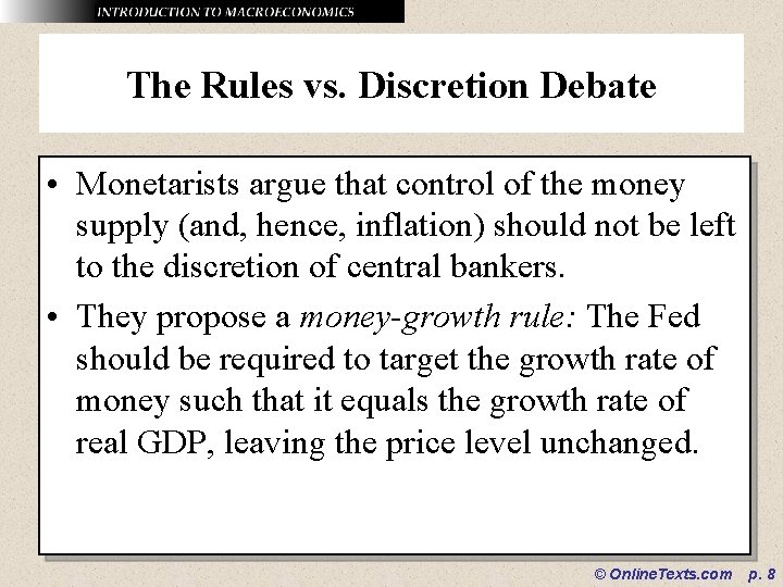 The Rules vs. Discretion Debate • Monetarists argue that control of the money supply