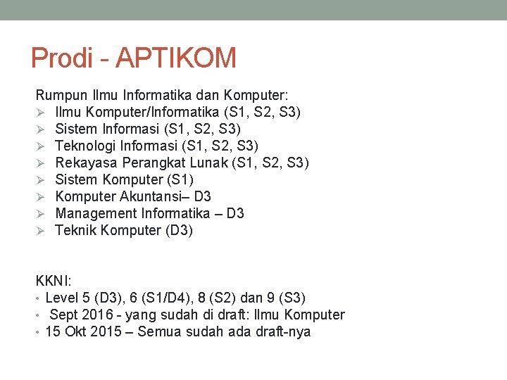 Prodi - APTIKOM Rumpun Ilmu Informatika dan Komputer: Ø Ilmu Komputer/Informatika (S 1, S