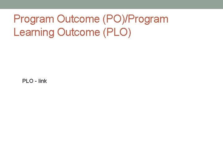 Program Outcome (PO)/Program Learning Outcome (PLO) PLO - link