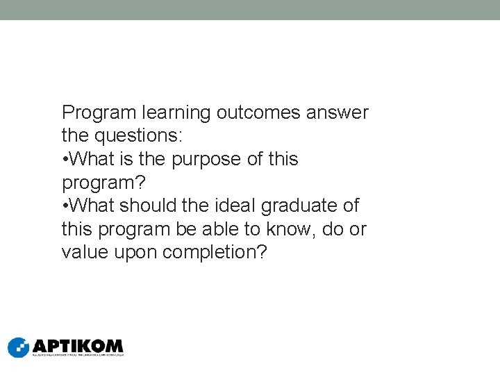 Program learning outcomes answer the questions: • What is the purpose of this program?