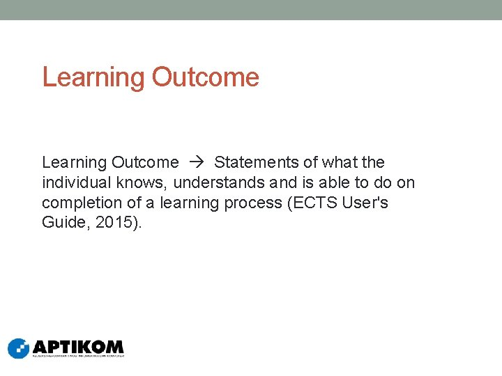 Learning Outcome Statements of what the individual knows, understands and is able to do