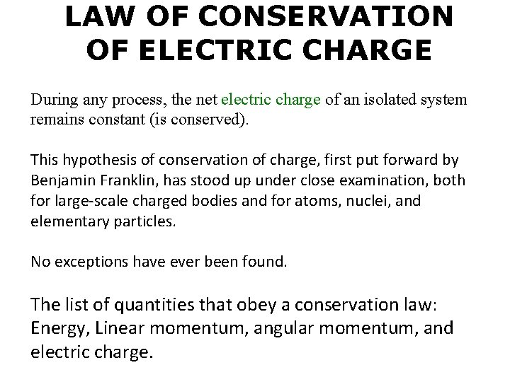 LAW OF CONSERVATION OF ELECTRIC CHARGE During any process, the net electric charge of