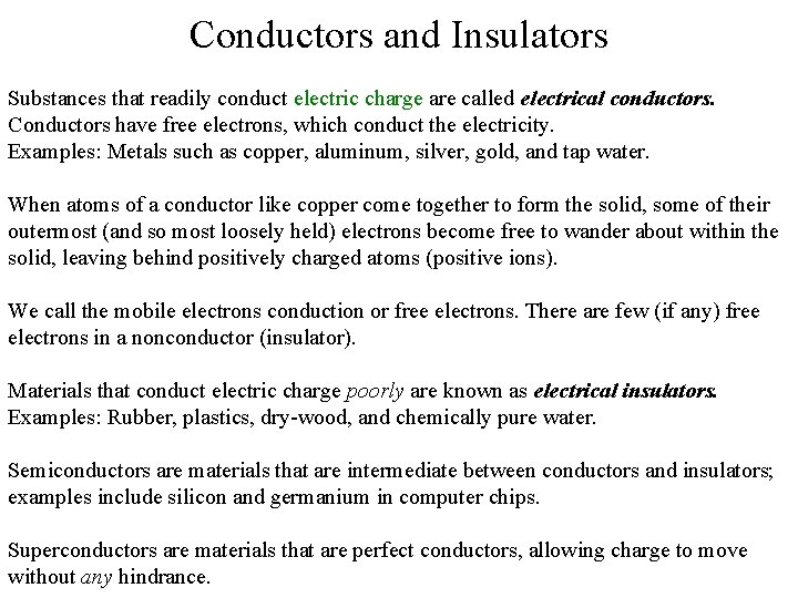 Conductors and Insulators Substances that readily conduct electric charge are called electrical conductors. Conductors