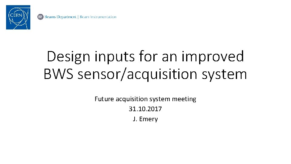Design inputs for an improved BWS sensor/acquisition system Future acquisition system meeting 31. 10.