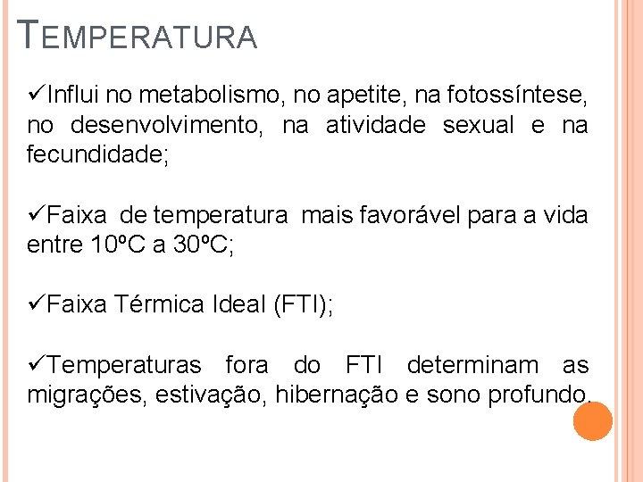 TEMPERATURA üInflui no metabolismo, no apetite, na fotossíntese, no desenvolvimento, na atividade sexual e