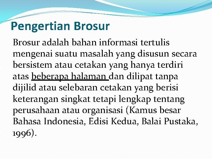 Pengertian Brosur adalah bahan informasi tertulis mengenai suatu masalah yang disusun secara bersistem atau