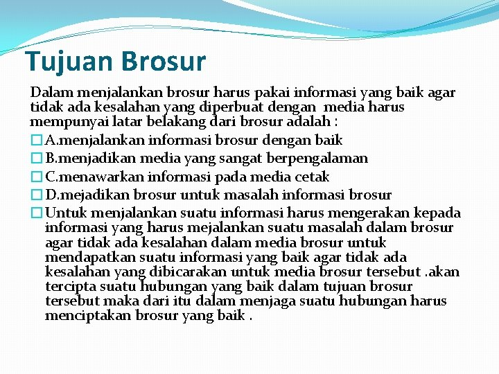 Tujuan Brosur Dalam menjalankan brosur harus pakai informasi yang baik agar tidak ada kesalahan