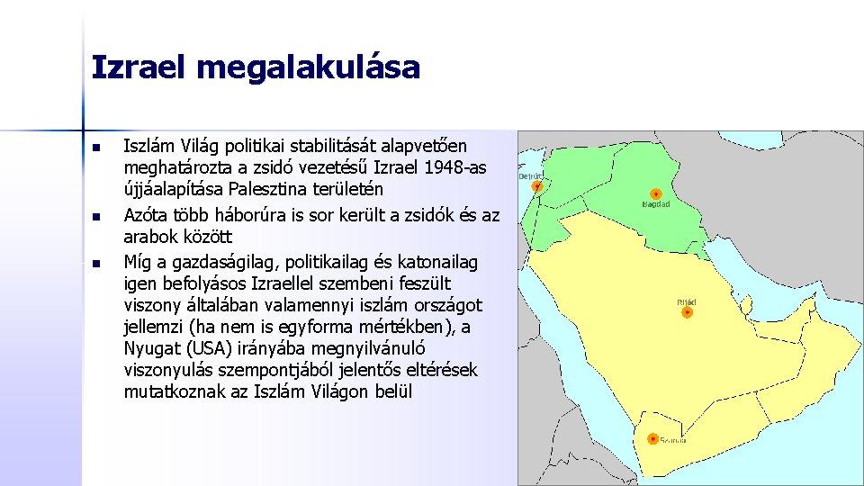 Izrael megalakulása n n n Iszlám Világ politikai stabilitását alapvetően meghatározta a zsidó vezetésű