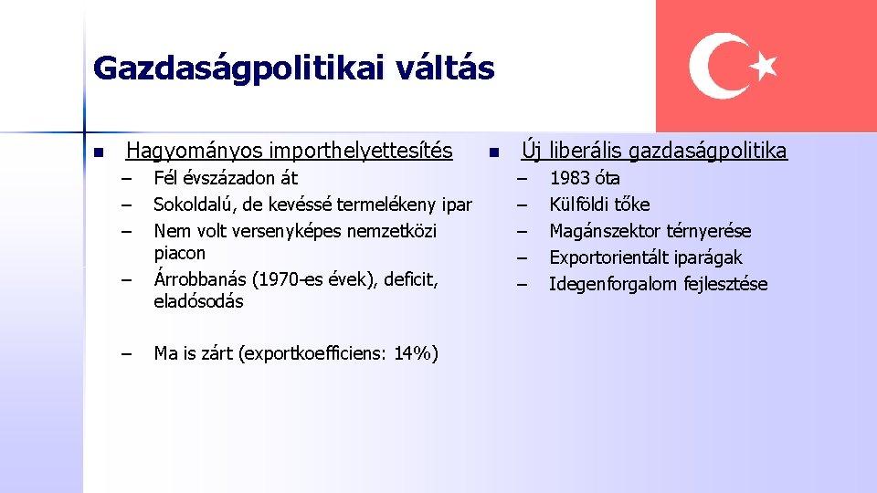 Gazdaságpolitikai váltás n Hagyományos importhelyettesítés – – – Fél évszázadon át Sokoldalú, de kevéssé