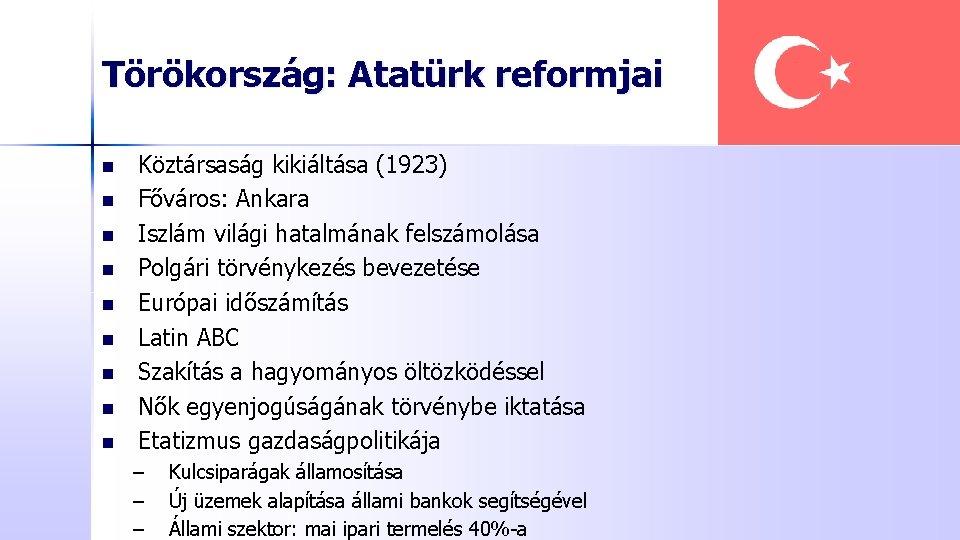 Törökország: Atatürk reformjai n n n n n Köztársaság kikiáltása (1923) Főváros: Ankara Iszlám