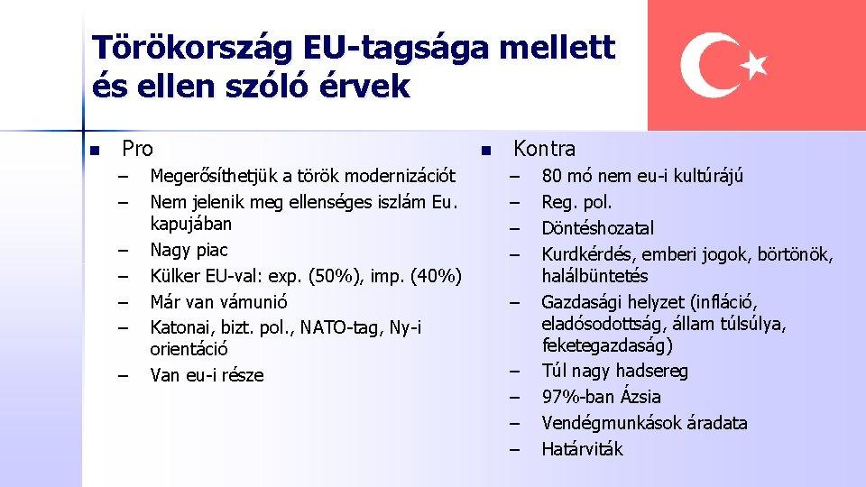 Törökország EU-tagsága mellett és ellen szóló érvek n Pro – – – – Megerősíthetjük