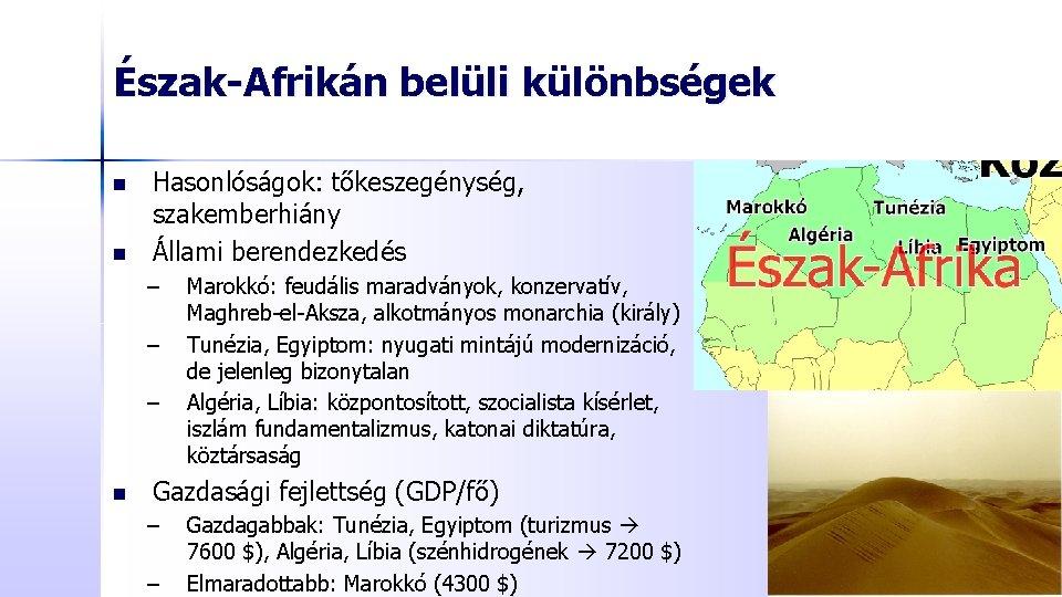 Észak-Afrikán belüli különbségek n n Hasonlóságok: tőkeszegénység, szakemberhiány Állami berendezkedés – – – n
