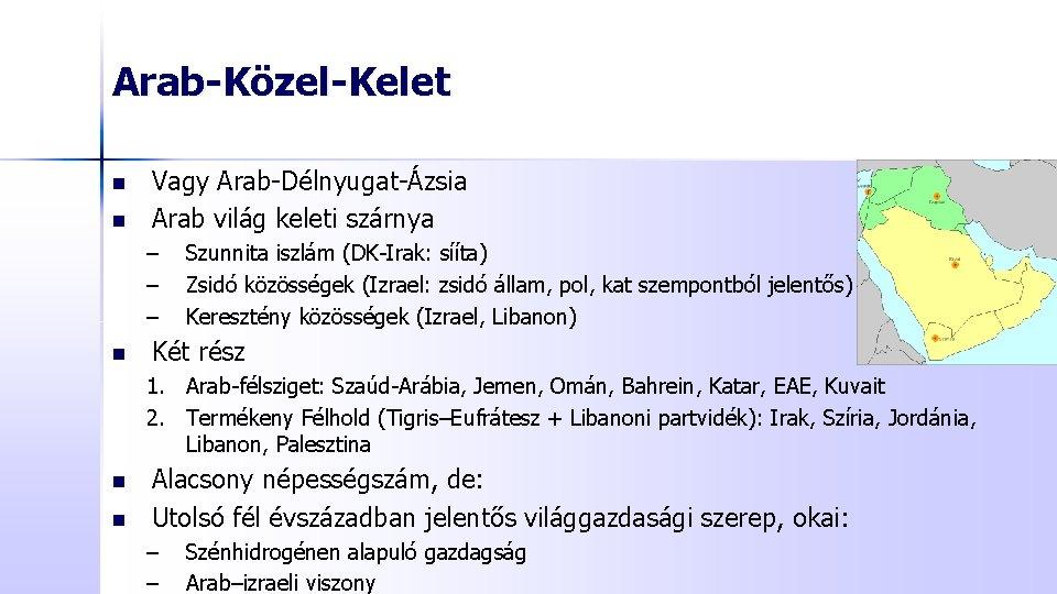 Arab-Közel-Kelet n n Vagy Arab-Délnyugat-Ázsia Arab világ keleti szárnya – – – n Szunnita