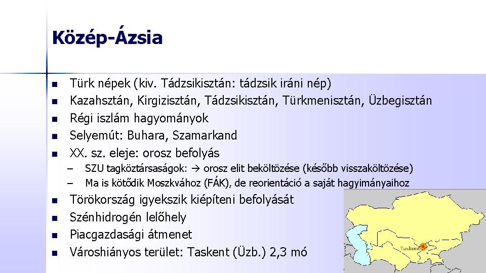 Közép-Ázsia n n n Türk népek (kiv. Tádzsikisztán: tádzsik iráni nép) Kazahsztán, Kirgizisztán, Tádzsikisztán,